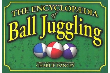 Charlie Dancey's Encyclopaedia of Ball Juggling by Dancey